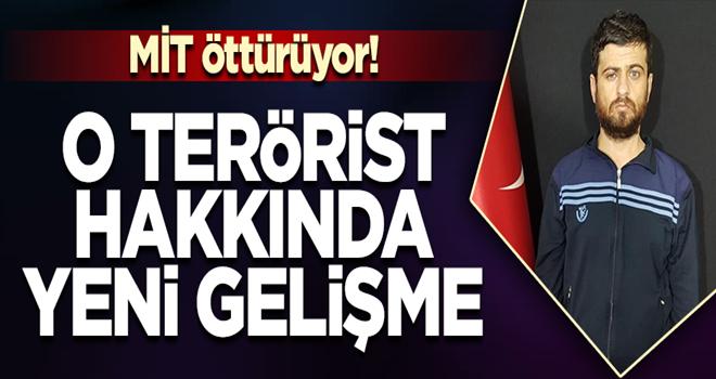 O terörist hakkında yeni gelişme…