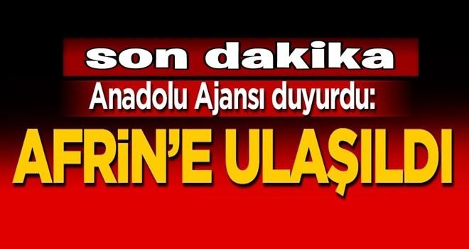 Anadolu Ajansı duyurdu: Afrin'e ulaşıldı!