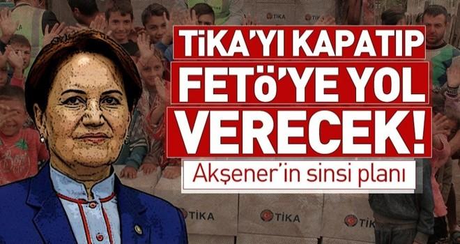 Meral Akşener'den sinsi plan! TİKA'yı kapatıp FETÖ'ye yol verecek .
