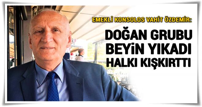 Emekli konsolos Vahit Özdemir: Doğan medyası halkı kışkırttı