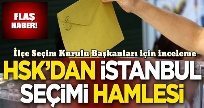 HSK'dan flaş İstanbul seçimi hamlesi