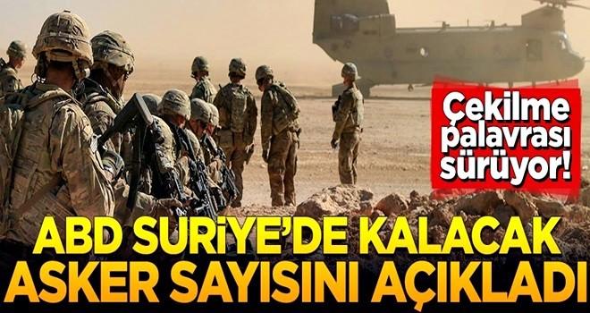 Çekilme palavrası sürüyor! ABD Suriye'de kalacak asker sayısını açıkladı