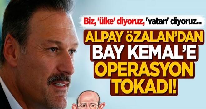 Alpay Özalan'dan Bay Kemal'e operasyona tokadı!
