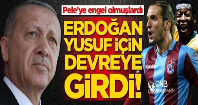 Yusuf Yazıcı için Erdoğan devreye girdi!