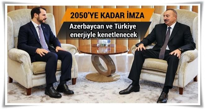 Azerbaycan ve Türkiye enerjiyle kenetlenecek