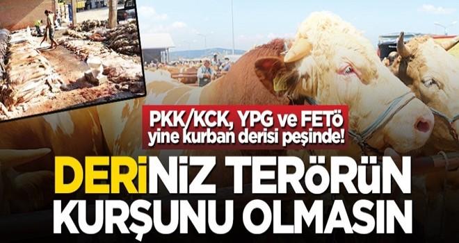 PKK/KCK, YPG ve FETÖ yine kurban derisi peşinde! Deriniz terörün kurşunu olmasın