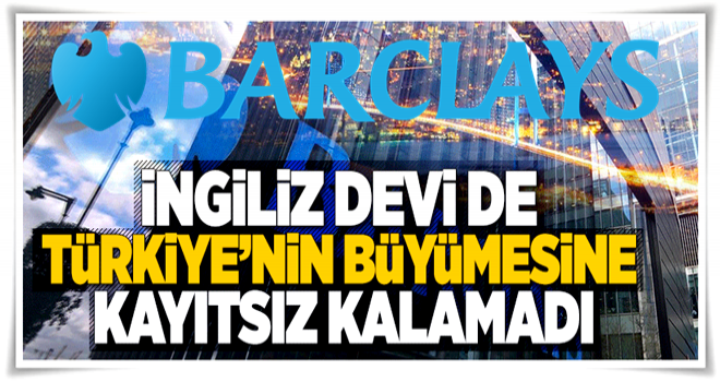 Barclays Türkiye için büyüme tahminlerini yükseltti  .