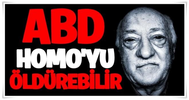 'Fethullah Gülen hastalık bahanesiyle öldürülebilir'