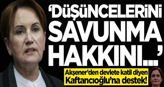 Meral Akşener'den Canan Kaftancıoğlu açıklaması: Düşüncelerini savunma hakkını...