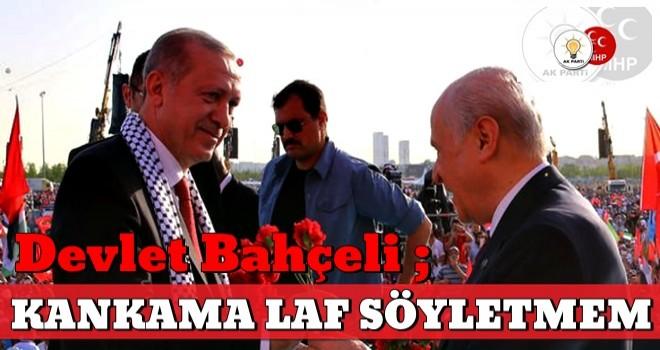 Bahçeli'den Başkan Erdoğan'ı eleştirenlere cevap:Kankama laf söyletmem