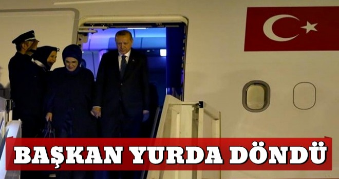 Cumhurbaşkanı Erdoğan, yurda döndü!
