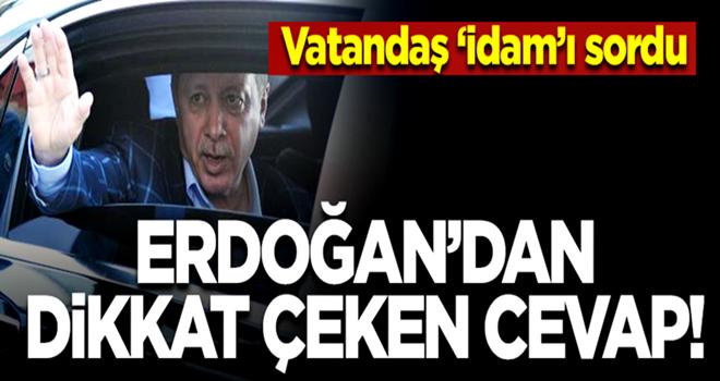 Erdoğan'dan vatandaşın 'idam' sorusuna dikkat çeken cevap!