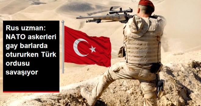 Rus Uzman: Diğer Ülkelerin Askerleri Gay Barlarda Otururken Türk Ordusu Savaşıyor!