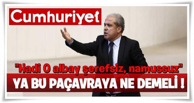 Şamil Tayyar'dan Cumhuriyet'e sert tepki: O namussuzun sözlerini...