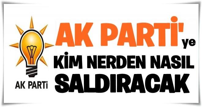 AK Parti'ye, kim, neden, nereden, ne zaman saldıracak?