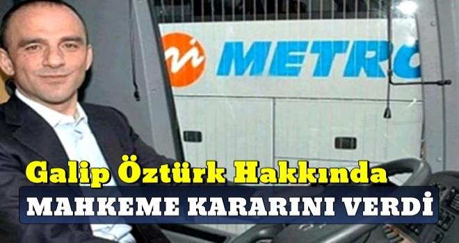 Metro Turizm'in sahibi Galip Öztürk ile ilgili flaş gelişme