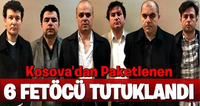 Kosova'da yakalanan 6 FETÖ'cü tutuklandı!
