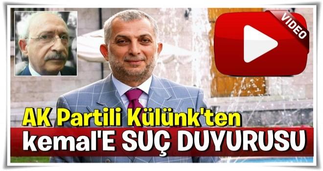 AK Partili Külünk'ten, Kılıçdaroğlu hakkında suç duyurusu!
