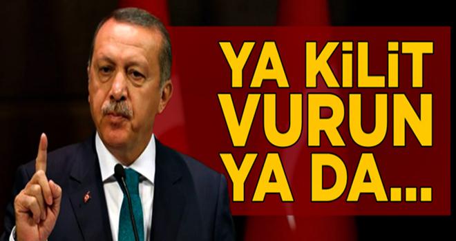 Başkan Erdoğan uyaracak: Ya kilit vurun ya da...