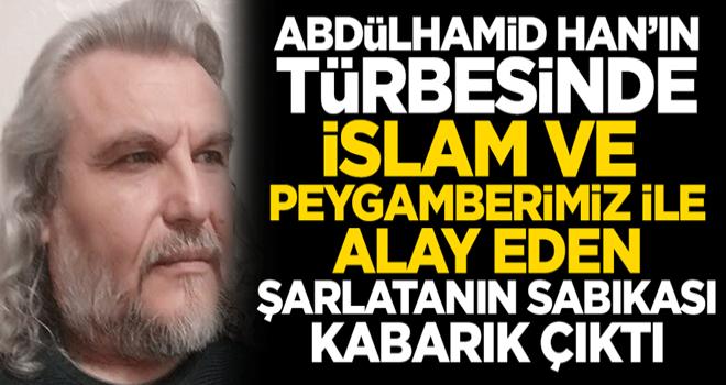 Sultan Abdülhamid Han'ın türbesinde İslam ile alay eden şarlatanın sabıkası kabarık çıktı