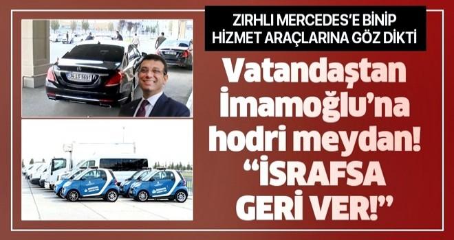 Zırhlı Mercedes'e binip hizmet araçlarına israf diyen İmamoğlu'na vatandaşlardan çağrı: