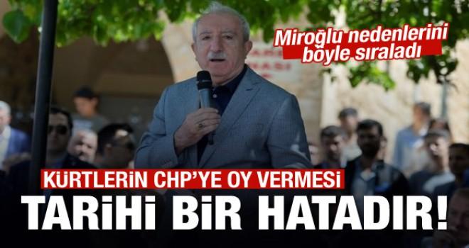 Miroğlu: Kürtlerin CHP'ye oy vermesi tarihi bir hatadır