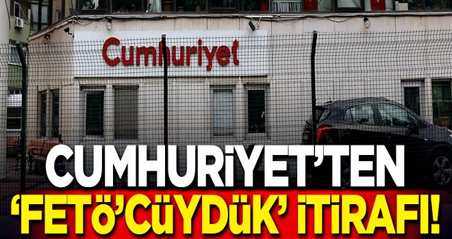 Cumhuriyet'ten FETÖ'cüydük itirafı