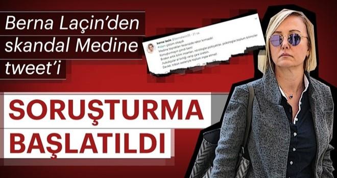 Berna Laçin'in skandal Medine tweet'ine soruşturma!