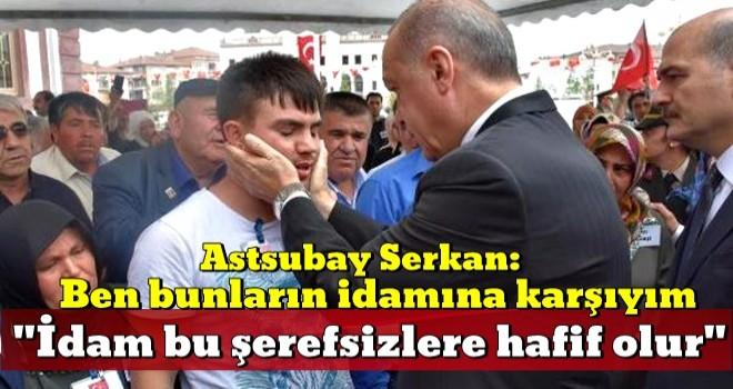 Astsubay Serkan: Ben bunların idamına karşıyım