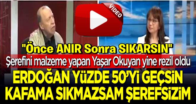 Yaşar Okuyan yine rezil oldu: Erdoğan yüzde 50'yi geçsin kafama sıkmazsam şerefsizim