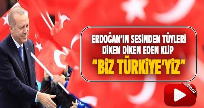 Erdoğan'ın sesinden, tüyleri diken diken eden 'Biz Türkiye'yiz' klibi