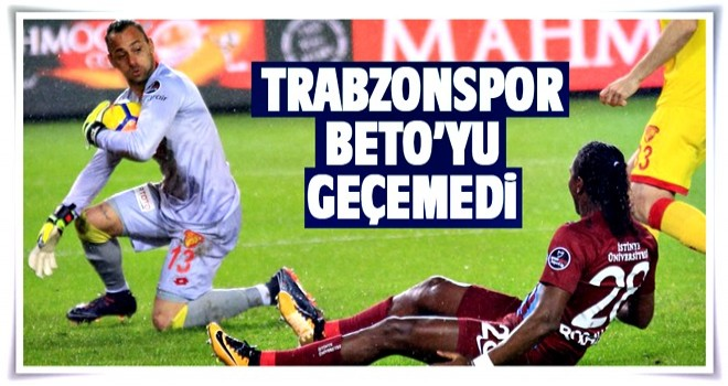 Trabzonspor Beto'yu geçemedi.