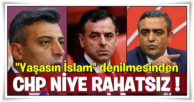 CHP ''Yaşasın İslam'' denilmesinden niye rahatsız?