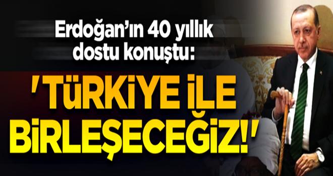Erdoğan'ın 40 yıllık dostu konuştu: Türkiye ile birleşerek adını 'Türkdan' koyacağız