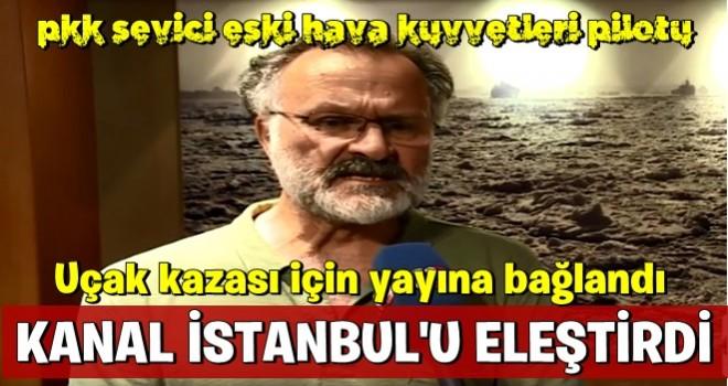 Kanal İstanbul düşmanlığı gözlerini kör etti! Uçak kazası için yayına bağlanan pilottan skandal sözler