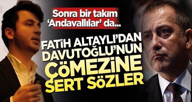 Fatih Altaylı'dan Davutoğlu'nun çömezine bomba sözler