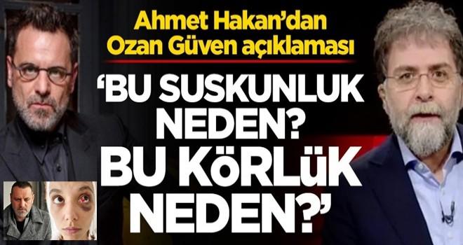 Ahmet Hakan'dan Ozan Güven açıklaması! 'Bu suskunluk neden? Bu körlük neden?'