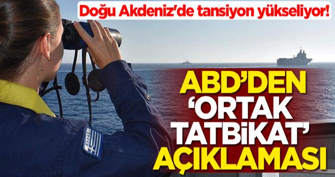 Doğu Akdeniz'de tansiyon yükseliyor! ABD'den 'ortak tatbikat' açıklaması