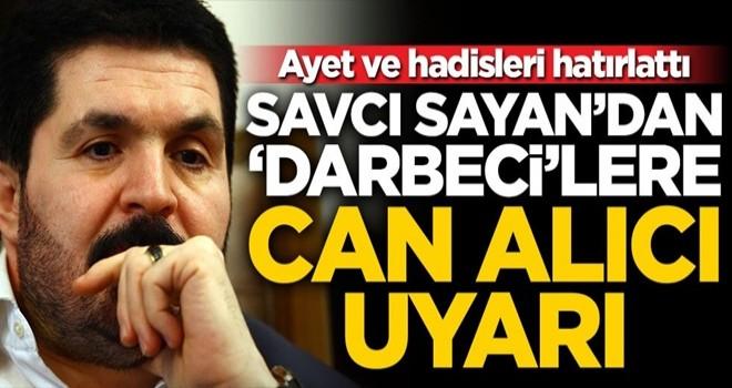 Savcı Sayan'dan 'darbeci'lere can alıcı uyarı!