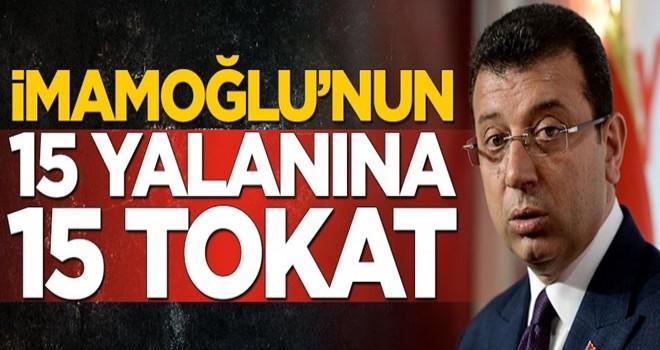 Ekrem İmamoğlu'nun 15 yalanına 15 tokat