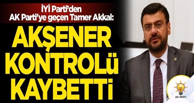 İYİ Parti'den AK Parti'ye geçen Tamer Akkal: Meral Akşener kontrolü kaybetti