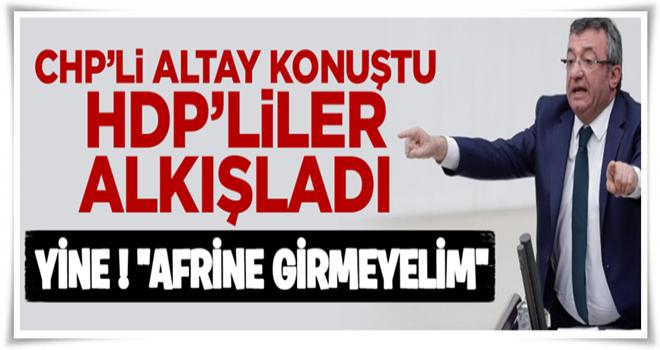 """CHP yine """"Afrin'e girmeyelim"""" dedi, HDP alkışladı"""