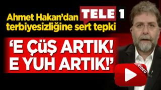 """Ahmet Hakan'dan TELE 1'in terbiyesizliğine sert tepki! """"E çüş artık! E yuh artık!"""