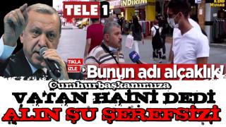 ALIN ŞU ŞEREFSİZLERİ...Başkan Erdoğan'a 'Vatan haini' dediler