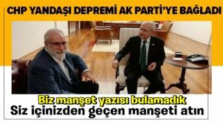 Bari şimdi yapmayın! CHP'li yandaş gazeteci İzmir'deki depremi AK Parti'ye bağladı .