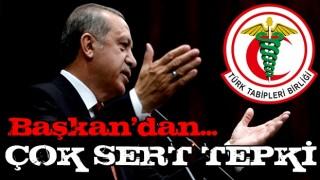 Başkan Erdoğan'dan Türk Tabipler Birliği'ne çok sert tepki
