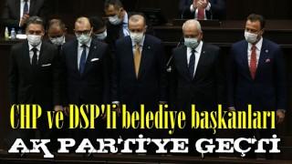CHP ve DSP'li belediye başkanları AK Parti'ye geçti