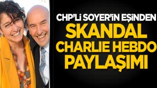 CHP'li Tunç Soyer'in eşinden skandal Charlie Hebdo paylaşımı!