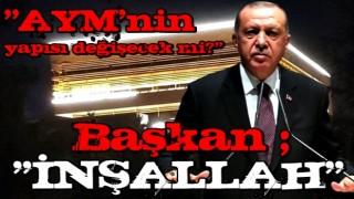 """Cumhurbaşkanı Erdoğan'dan """"AYM'nin yapısı değişecek mi?"""" sorusuna tek kelimelik yanıt: İnşallah"""