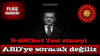 Cumhurbaşkanı Recep Tayyip Erdoğan: Test yapmayı kalkıp, ABD'ye soracak değiliz